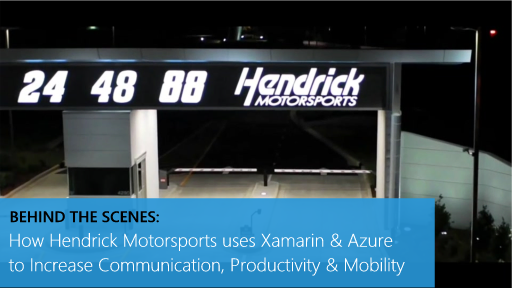 Behind the Scenes: How Hendrick Motorsports uses Xamarin & Azure to Increase Communication, Productivity & Mobility