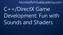 C++/DirectX Game Development: Fun with Sounds and Shaders
