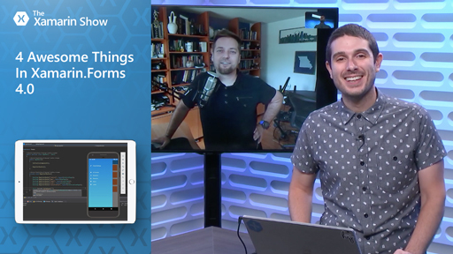 4 Awesome Things In Xamarin.Forms 4.0 | The Xamarin Show