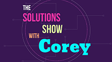 The Solutions Show with Corey