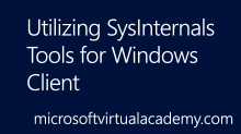 Utilizing SysInternals Tools for Windows Client