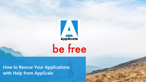 Freedom for Your Applications: How to Rescue Your Apps with the Help of AppScale