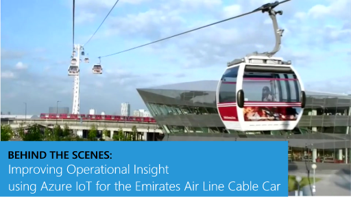 Behind the Scenes: Improving Operational Insight using Azure IoT for the Emirates Air Line Cable Car