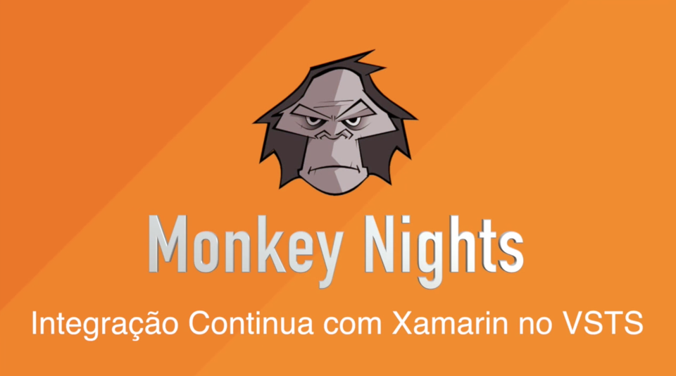 MonkeyNights, Integração Continua com Xamarin no Visual Studio Team Services