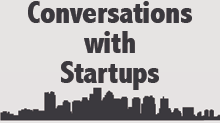 Conversations with Startups