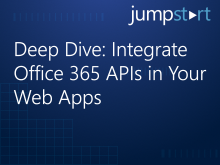 Deep Dive: Integrate Office 365 APIs in Your Web Apps