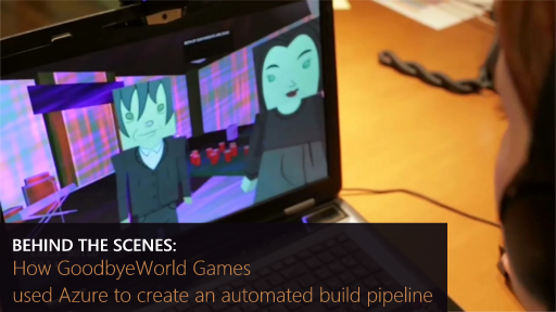 Behind the Scenes: How GoodbyeWorld Games used Azure to create an automated build pipeline