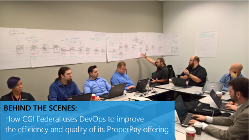 Behind the Scenes: How CGI Federal uses DevOps to improve the efficiency and quality of its ProperPay offering