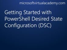 Getting Started with PowerShell Desired State Configuration (DSC)