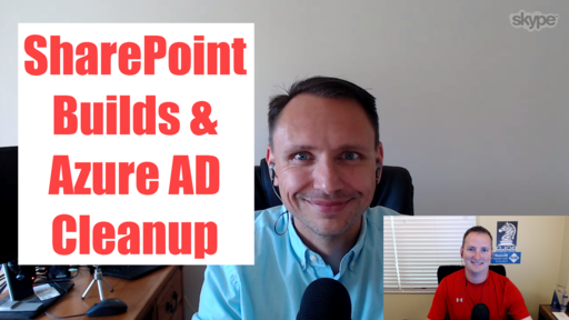 #306: Talk about SharePoint builds & Patches + Azure AD cleanup