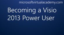 Becoming a Visio 2013 Power User