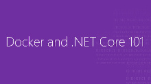Docker and .NET Core 101