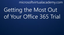 Getting the Most Out of Your Office 365 Trial