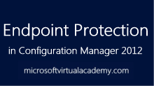 Endpoint Protection in Configuration Manager 2012