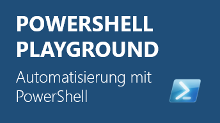 PowerShell Playground - Automatisierung mit der Windows PowerShell