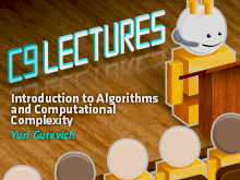 C9 Lectures: Yuri Gurevich - Introduction to Algorithms and Computational Complexity
