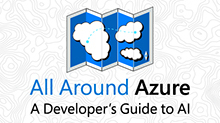 All Around Azure: A Developer's Guide to AI