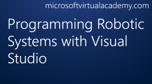 Programming Robotic Systems with Visual Studio