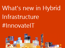 What's new in Hybrid IT Infrastructure – Increasing efficiency and scalability with Windows Server 2016 and Microsoft Azure
