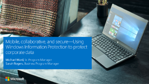 Join the Conversation! Free Live Webinar - Wednesday, September 6th: Mobile, collaborative, and secure - Using Windows Information Protection to protect corporate data