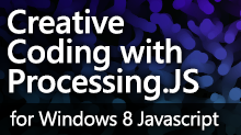Creative Coding with Processing.js for Windows 8 JavaScript applications
