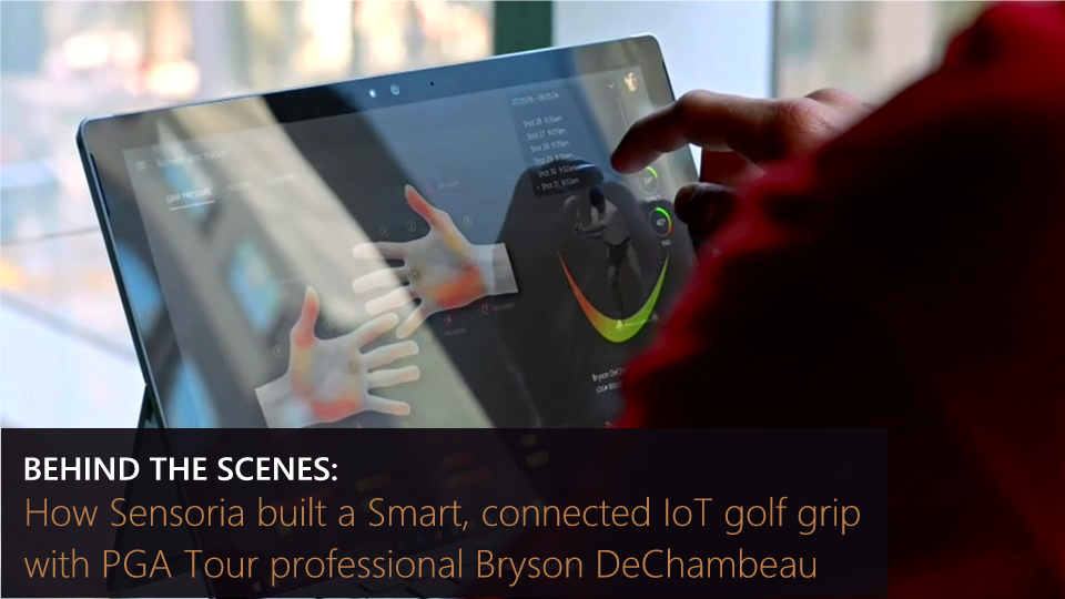 Behind the Scenes: How Sensoria built a Smart, connected IoT golf grip with PGA Tour professional Bryson DeChambeau