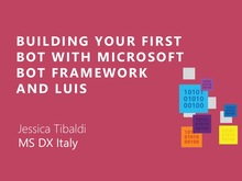 Building your first bot with Microsoft Bot Framework and LUIS | Jessica Tibaldi - Microsoft DX Italy