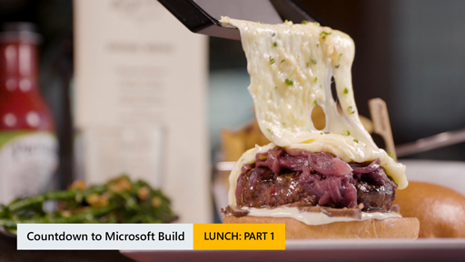 Countdown for Microsoft Build: Lunch Part 1
