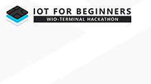 IoT for Beginners: WioTerminal Hackathon