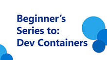 Beginner's Series to: Dev Containers