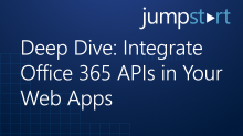 Deep Dive: Integrate Office 365 APIs in Your WebApps