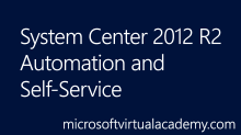 System Center 2012 R2 Automation and Self Service