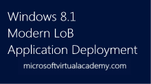Windows 8.1 Modern LoB Application Deployment