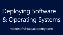 System Center Configuration Manager: Deploying Software and Operating Systems