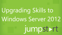Upgrading Skills to Windows Server 2012 Jump Start