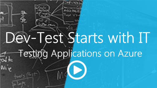 Dev-Test Starts with IT: (Part 2) Testing Enterprise Applications on Azure