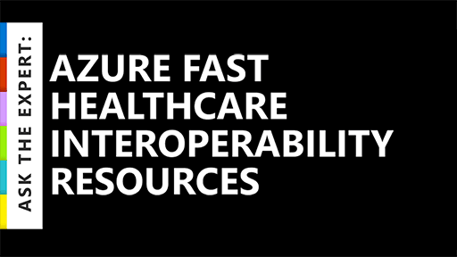 Ask the Expert: Azure Fast Healthcare Interoperability Resources
