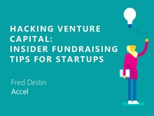 Hacking Venture Capital: Insider Fundraising Tips for Startups | Fred Destin - Accel