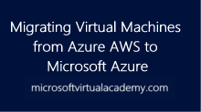 Migrating Virtual Machines from Amazon AWS to Microsoft Azure