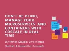 Don't be blind, manage your microservices and containers with CoScale in real-time | Stijn Polfliet (CoScale), Chris Milstead (Red Hat), Gonzalo Ruiz (Microsoft)