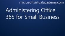 Administering Office 365 for Small Business