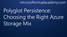 Polyglot Persistence: Choosing the Right Azure Storage Mix