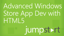 Advanced Windows Store App Development with HTML5 Jump Start