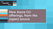 New Azure CLI offerings, from the (open) source