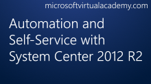 Automation and Self-Service with System Center 2012 R2