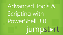 Advanced Tools & Scripting with PowerShell 3.0