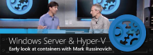 Early look at containers in Windows Server, Hyper-V and Azure – with Mark Russinovich