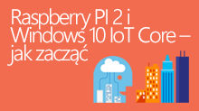 Raspberry PI 2 i Windows 10 IoT Core – jak zacząć