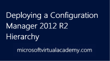 Deploying a Configuration Manager 2012 R2 Hierarchy