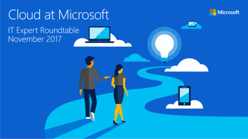 IT Expert Roundtable: Cloud at Microsoft (November 2017)